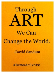 Through Art We Can Change the World. -David Sandum